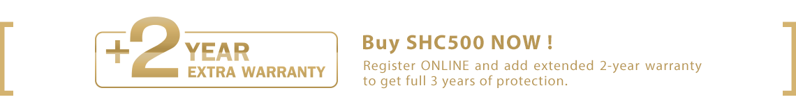 Don't miss out! Register Online to add up an extra two-year warranty to give you a total of 3 years warranty on purchasing SHC500.